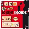 So geht Kochen!: Das ultimative Anleitungsbuch