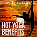 Hot Yoga Benefits: Get Started With Hot Yoga (       UNABRIDGED) by Daniel Rosenstein Narrated by Libby Clearfield