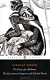 The Diary of a Madman, The Government Inspector, and Selected Stories (Penguin Classics) (0140449078) by Gogol, Nikolai