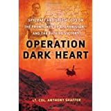 Operation Dark Heart: Spycraft and Special Ops on the Frontlines of Afghanistan -- and The Path to Victory ~ Anthony Shaffer