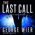 The Last Call: The Bill Travis Mysteries, Book 1 (       UNABRIDGED) by George Wier Narrated by Frank Clem
