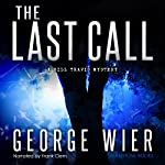 The Last Call: The Bill Travis Mysteries, Book 1 | George Wier