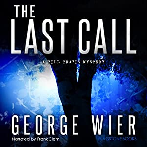 The Last Call: The Bill Travis Mysteries, Book 1 | [George Wier]