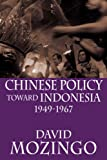 img - for Chinese Policy Toward Indonesia, 1949-1967 book / textbook / text book
