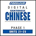 Chinese (Can) Phase 1, Unit 21-25: Learn to Speak and Understand Cantonese Chinese with Pimsleur Language Programs Audiobook by  Pimsleur Narrated by  Pimsleur