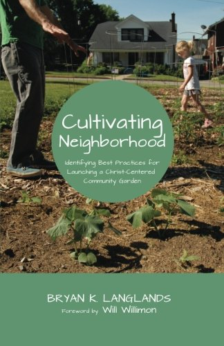 Cultivating Neighborhood: Identifying Best Practices for Launching a Christ-Centered Community Garden
