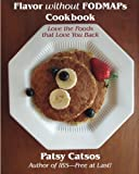 Read Flavor without FODMAPs Cookbook: Love the Foods that Love You Back on-line