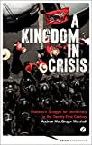 A Kingdom in Crisis: Thailands Struggle for Democracy in the Twenty-First Century (Asian Arguments)