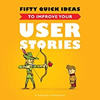 Fifty Quick Ideas to Improve Your User Stories Front Cover