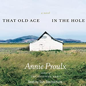That Old Ace in the Hole | [Annie Proulx]