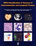 WHO Classification of Tumours of Haematopoietic and Lymphoid Tissue (IARC WHO Classification of Tumours)