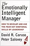 The Emotionally Intelligent Manager: How to Develop and Use the Four Key Emotional Skills of Leadership (0787970719) by Caruso, David R.
