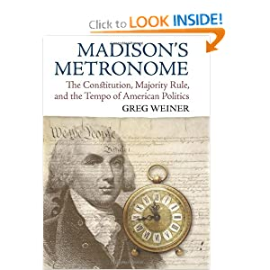 Madison's Metronome: The Constitution, Majority Rule, and the Tempo of American Politics (American Political Thought)
