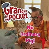 Grandpa in My Pocket: No Ordinary Pig (Unabridged)by Mellie Buse