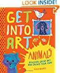 Get Into Art Animals: Enjoy Great Art...