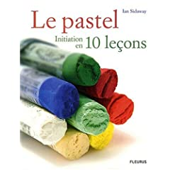 Le pastel : Initiation en 10 leçons