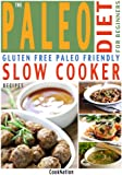 The Paleo Diet For Beginners Slow Cooker Recipe Book: Gluten Free, Everyday Essential Slow Cooker Paleo Recipes For Beginners or How To Get Started With A Paleolithic Diet (Paleo Collection Book 1)
