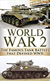 World War 2 Tank Battles: The Famous Tank Battles that Defined WWII (World War 2, World War II, WWII, Unbroken, Tank Battles, A Higher Call, Holocaust, ... Harbour, Tank Wars, Famous battles Book 1)