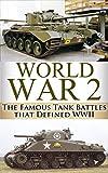 img - for World War 2 Tank Battles: The Famous Tank Battles that Defined WWII (World War 2, World War II, WWII, Unbroken, Tank Battles, A Higher Call, Holocaust, ... Harbour, Tank Wars, Famous battles Book 1) book / textbook / text book