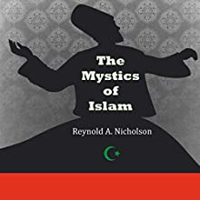 The Mystics of Islam Audiobook by Reynold A. Nicholson Narrated by Clay Lomakayu