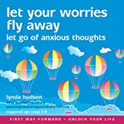 Let Your Worries Fly Away: Let Go of Anxious Thoughts | [Lynda Hudson]