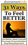 Ways To Feel Better: How to Overcome Procrastination, Stop Being Depressed and Feel Better About Yourself (English Edition)