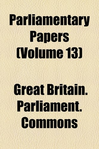 Parliamentary Papers (Volume 13)