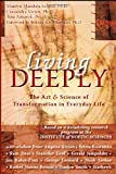 Living Deeply: The Art and Science of Transformation in Everyday Life (IONS/ New Harbinger) (co-published with the Institute of Noetic Sciences)