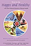 img - for How to be Happy and Healthy: The Seven Natural Elements of Mental Health book / textbook / text book