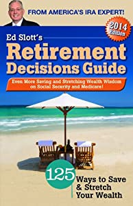Ed Slott's 2014 Retirement Decisions Guide by IRAHelp, LLC