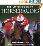 Little Book of Horseracing: A Horsera...