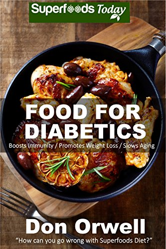 Food For Diabetics: 170+ Recipes of Quick & Easy Cooking, Diabetics Diet, Diabetics Cookbook,Gluten Free Cooking, Wheat Free, Diabetic Living, Antioxidants ... Weight loss-Diabetic Living 32) by Don Orwell