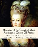 img - for Memoirs of the Court of Marie Antoinette, Queen Of France: Being the Historic Memoirs of Madam Campan, First Lady in Waiting to the Queen book / textbook / text book