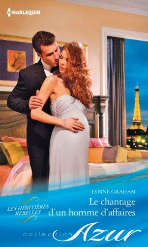Lynne Graham - Le chantage d'un homme d'affaires : Série Les héritières rebelles, vol. 3 (French Edition)