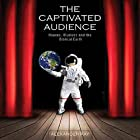 The Captivated Audience: Hoaxes, Illusions and the Biblical Earth Hörbuch von Alexander Ray Gesprochen von: Daryl Corle
