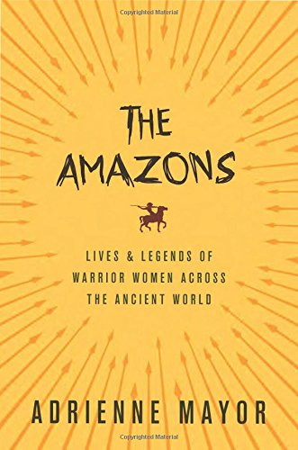 the-amazons-lives-and-legends-of-warrior-women-across-the-ancient-world