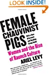 Female Chauvinist Pigs: Women and the...