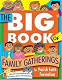 img - for The Big Book of Family Gatherings: For Parish Faith Formation by Judy Elliott Dantzer (2007-03-01) book / textbook / text book
