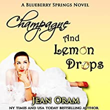 Champagne and Lemon Drops: Blueberry Springs, Book 1 (       UNABRIDGED) by Jean Oram Narrated by Cris Dukehart