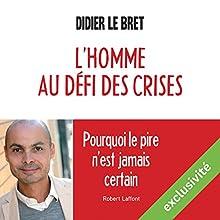 L'homme au défi des crises : Pourquoi le pire n'est jamais certain | Livre audio Auteur(s) : Didier Le Bret Narrateur(s) : Philippe Smolikowski