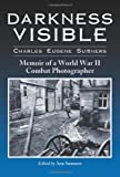 Charles Eugene Sumners Darkness Visible: Memoir of a World War II Combat Photographer