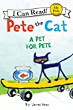 Pete the Cat: A Pet for Pete: My First I Can Read