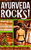 img - for AYURVEDA ROCKS!: Ayurvedic SPA and Essential Oils for Beginners. (Ayurveda, Aromatherapy, Essential Oils, Massage, Natural Remedies Book 1) book / textbook / text book