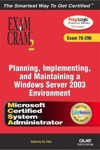 MCSA/MCSE Planning, Implementing, and Maintaining a Microsoft Windows Server 2003 Environment (Exam 70-296) (Exam Cram 2)