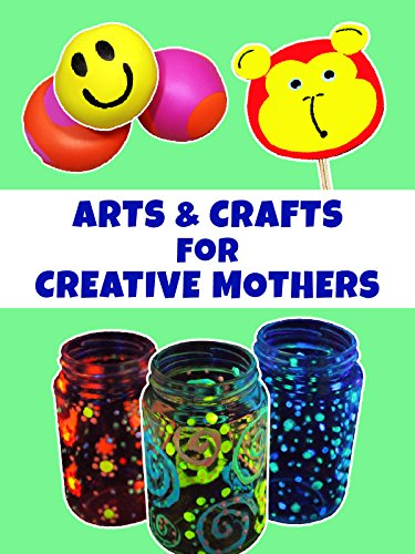 Amazing Arts And Crafts For Creative Mothers