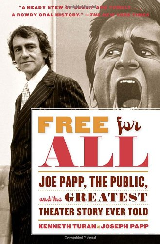 Free for All: Joe Papp, The Public, and the Greatest...