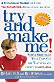 Try and Make Me!: Simple Strategies That Turn Off the Tantrums and Create Co-Operation