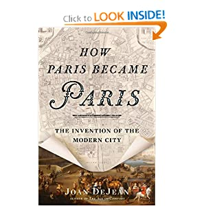 How Paris Became Paris: The Invention of the Modern City by Joan E. DeJean