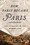 How Paris Became Paris: The Invention of the Modern City