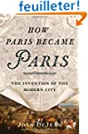 How Paris Became Paris: The Invention...